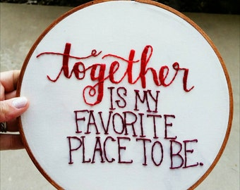 Together Is My Favorite Place to Be • Hand Embroidery