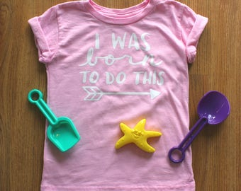 PreOrder** I Was Born to Do This Toddler Shirt