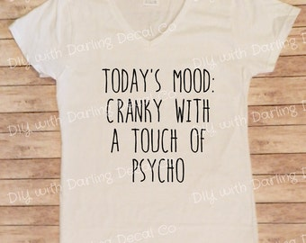 Today's Mood Cranky With a Touch of Psycho Iron on Decal DIY Tee Shirt Do It Yourself T Hoodie Sweatshirt Tote Bag Makeup Case Tank Top