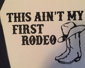 This aint my first rodeo shirt!