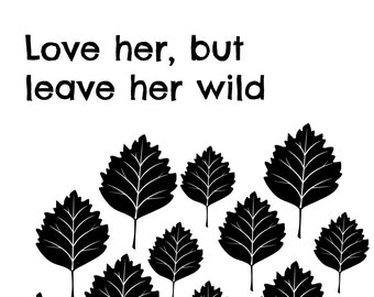 Love her, but leave her wild-black,white,download,instant,printable,wall art, home imporvement