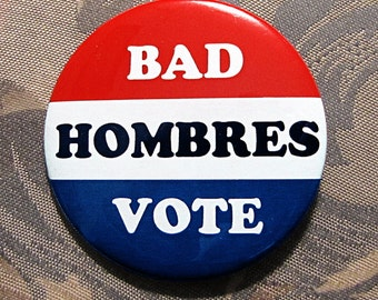 BAD HOMBRES VOTE button trump pin hillary anti-trump