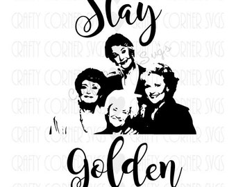 Golden Girls (Inspired) SVG Cutting File-Stay Golden-Cricut-Cute-Instant Download-Digital File-Scrapbooking-Funny Svg-Silhouette-Best friend