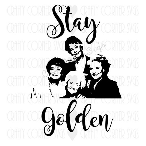 Golden Girls Inspired Svg Cutting File Stay