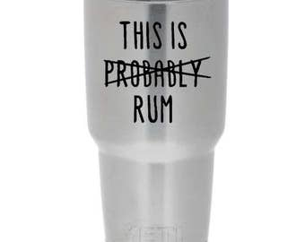This Is Probably(Crossed out) Rum|Vodka|Wine|Beer|Tequila for Yeti, Ozark Trail, ORCA, Tumbler, Rambler (Decal Only)