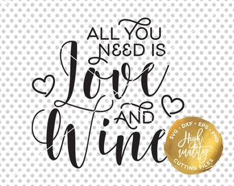 All You Need Is Love And Wine SVG DXF Cut File, Wine Svg Dxf Cutfile, Funny Alcohol Svg Dxf, Love Svg Dxf Cut File, Wine and Love Quote Svg