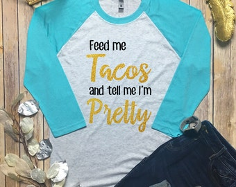 Feed Me Tacos And Tell Me Im Pretty Top - Tacos Shirt - Feed Me Tacos Shirt - Taco Lover Shirt - Taco Tee Shirt - Taco Tuesday Tee Shirt -