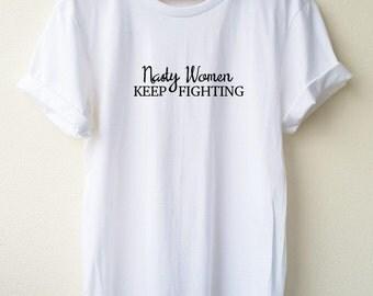 Nasty Women Keep Fighting  Embroidery T Shirt  Nasty Woman Embroidery  Shirt  Unisex shirt Feminist t-shirts S M L Tumblr Pinterest