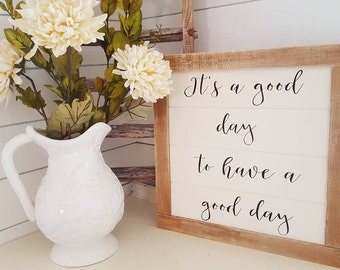 It's a good day to have a good day Shiplap-Wood Sign