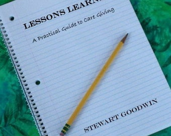 Lessons Learned; A Practical Guide for Caregivers