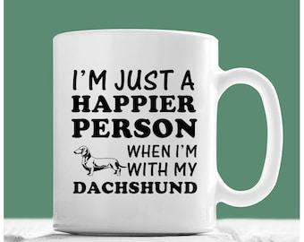Dachshund Mug, I'm Just A Happier Person When I'm With My Dachshund, Dachshund Gifts, Dachshund Gifts For Men, Gifts For Dachshund Lovers