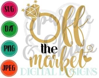 Off the Market SVG, DXF, JPEG, engagement Cut File, wedding Svg file, newly engaged svg, Silhouette svg, cricut svg, engagement svg
