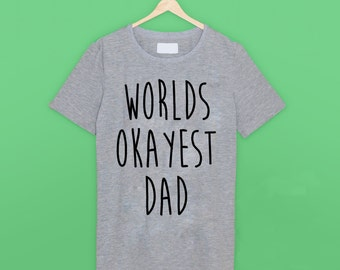 Worlds Okayest Dad T Shirt