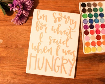 I'm sorry for what I said when I was hungry / Custom Sign / Kitchen Sign / Kitchen Signage / Hungry Sign / I'm sorry / Signage