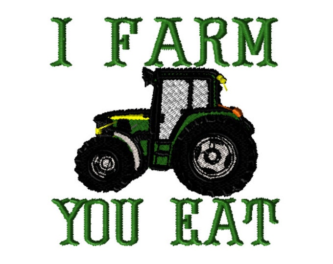 Featured listing image: Embroidery File, I Farm You Eat, Green Tractor, Farming Embroidery Design, 5x7, PES Format, Digital File, Machine Embroidery Pattern