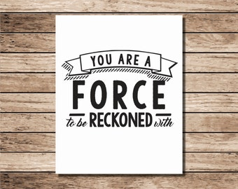 You Are A Force, Inspirational Quote Print, Typography Poster, Digital Download