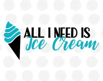 All I need is Ice Cream SVG for Cricut, Cut Out, Cutting Files, Vinyl Cutting Files, SVG Files for Silhouette, T-shirt, Summer