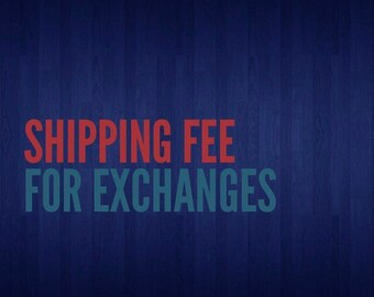 SHIPPING FEE for EXCHANGES