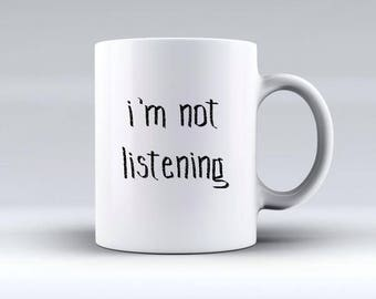 I'm Not Listening Mug | Offensive Mugs | Funny Gifts