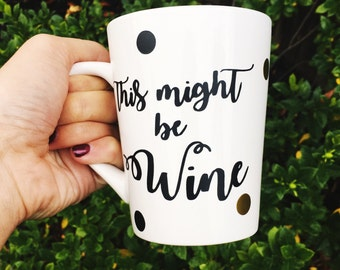 This Might Be Wine Coffee Mug, Wine Coffee Mug, Funny Mug, Mom Coffee Mug, Funny Coffee Cup, Funny Coffee Mug, Custom Mug