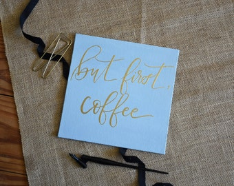But First Coffee. Flat Canvas. Hand Lettered Calligraphy.