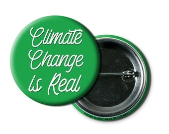"""Climate Change is Real // 1.5"""" Pin-back Button // Global Warming Button"""