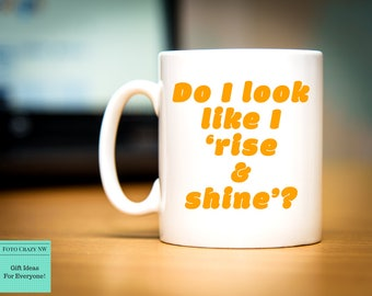 Do I look like I Rise And Shine | Morning Coffee | Morning drink | Funny Mug