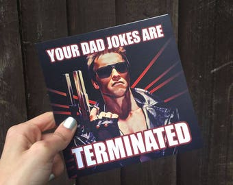 """Terminator Fathers Card """"Your Dad Jokes Are Terminated"""""""