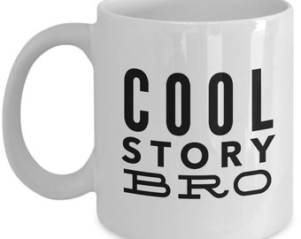 Funny Sarcastic Coffee Mug - Cool Story Bro - Show Some Personality - Unique gift mug for him, her, men, women