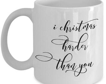 Cool Christmas Coffee Mug - I Christmas harder than you - Best Christmas Gift - Unique gift mug for him, her, mom, dad, men, women