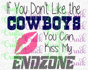 If You Don't Like the Cowboys You Can Kiss My Endzone SVG, DXF, PNG - Digital Download for Silhouette Studio, Cricut Design Space