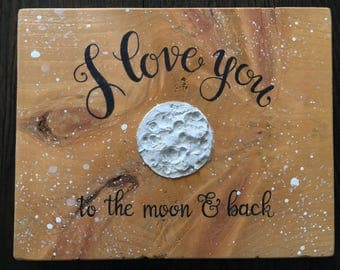 I love you to the moon and back, Hand Painted, Wood Sign, Nursery Art, Galaxy, Night Sky