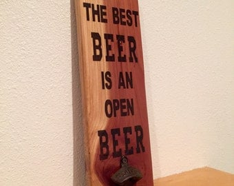 Beer Bottle Opener Wood Sign, Beer Sign, Man Cave Sign, The Best Beer is an Open Beer, Bottle Opener