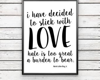i have decided to stick with love | Martin Luther King Jr  {DIGITAL FILE}