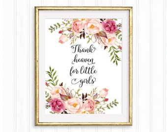 Thank heaven for little girls, Printable Wall Art, Nursery Print, Bedroom decor, Baby Girl quote, Watercolor floral, Christian art