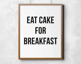 Eat Cake For Breakfast, Printable art, printable poster, fashion, typography poster, wall art, black and white wall decor, home print