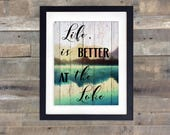 SALE-Life Is Better At The Lake-Digital Print-Wall Art-Digital Designs-Home Decor-Gallery Wall- Quote Prints-Typography-Beach House Decor