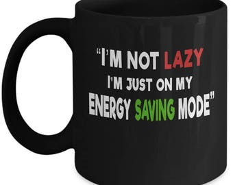 I'm Not Lazy, I'm Just On My Energy Saving Mode Coffee Mug - Funny Coffee Mug - Best Gift for Mother's Day, Father's Day, Birthday