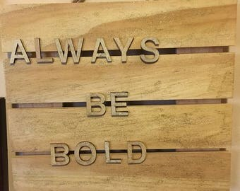 Always Be Bold Inspirational Sign