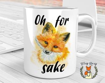 Oh For Fox Sake | Fox Mug | Fox Coffee Cup | Fox Coffee Mug | Fox Sake Quote Mug | Fox Sake Mug | Fox Sake Quote | Watercolor Fox | CM-065