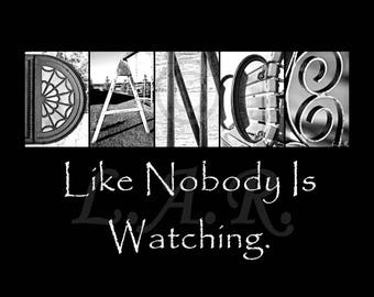 Dance like nobody is watching...8x10in Letter Art Print, Alphabet Photography