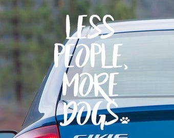 Decal- Less People, More Dogs - Vinyl Decal - Car Decal - Laptop Decal