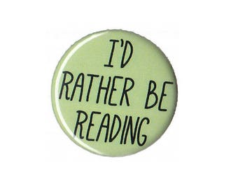 I'd Rather Be Reading Button Badge Pinback book lover