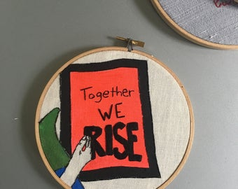 Together We Rise  - hand drawn, painted and embroidered Women's March inspired hoop art wall hanging