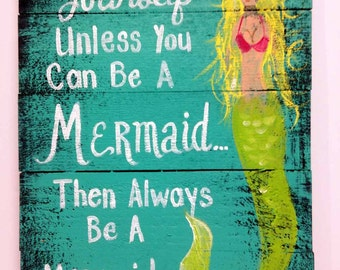 Always be yourself unless you can be a mermaid then always be mermaid sign pallet boards painting wall hanging