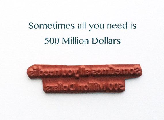 Sometimes All You Need Is 500 Million Dollars - Altered Attic Rubber Stamp - Funny Humor Quote Greeting - Art Craft Scrapbook Mixed Media