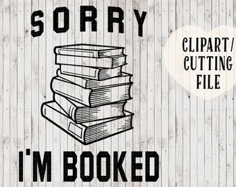 sorry i'm booked svg files, book lover svg, book quote svg, librarian svg, book nerd svg, vinyl designs, decal svg, cut files, cutting files