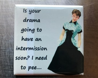 Is your drama...Custom made 1.5 x 1.5  magnet