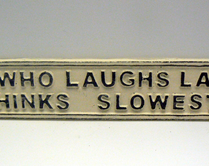 He Who Laughs Last Thinks Slowest Sign Cast Iron Plaque Creamy Off White Wall Shabby Elegance Humorous Funny Novelty Signage Gift Idea