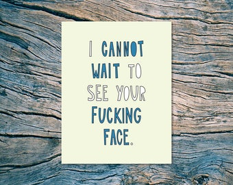 I cannot wait to see your f--king face. (funny / profane I miss you / see you soon card)- A2 folded note card & envelope - SKU 359
